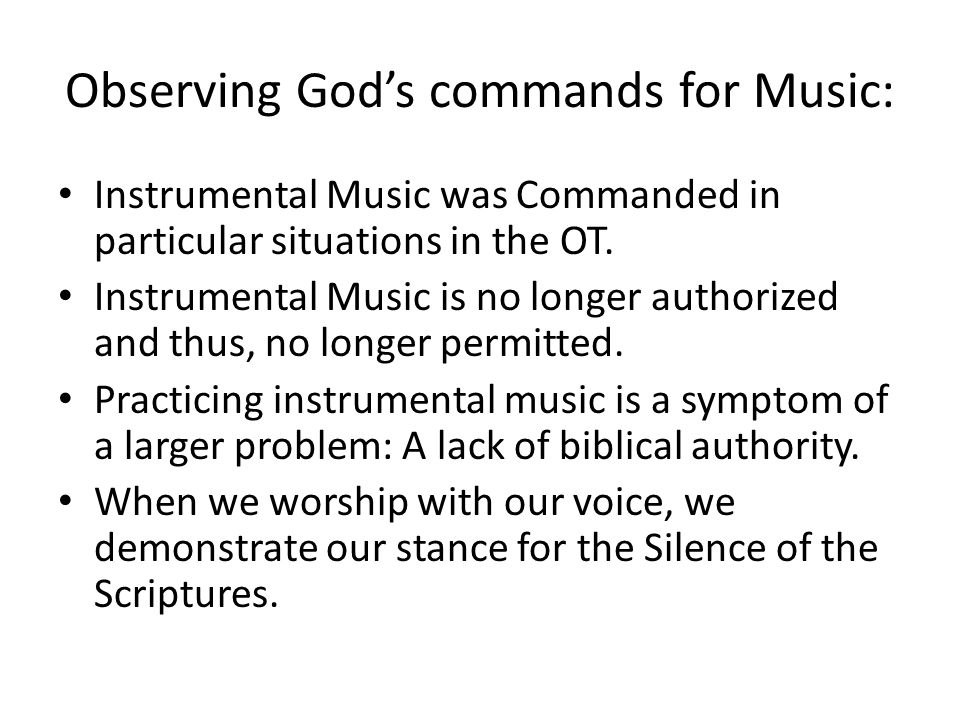 Observing God's commands for Music: Instrumental Music was Commanded in particular situations in the OT.