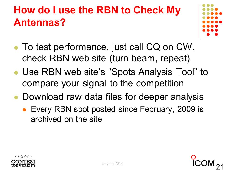 "How do I use the RBN to Check My Antennas? To test performance, just call CQ on CW, check RBN web site (turn beam, repeat) Use RBN web site's ""Spots A"