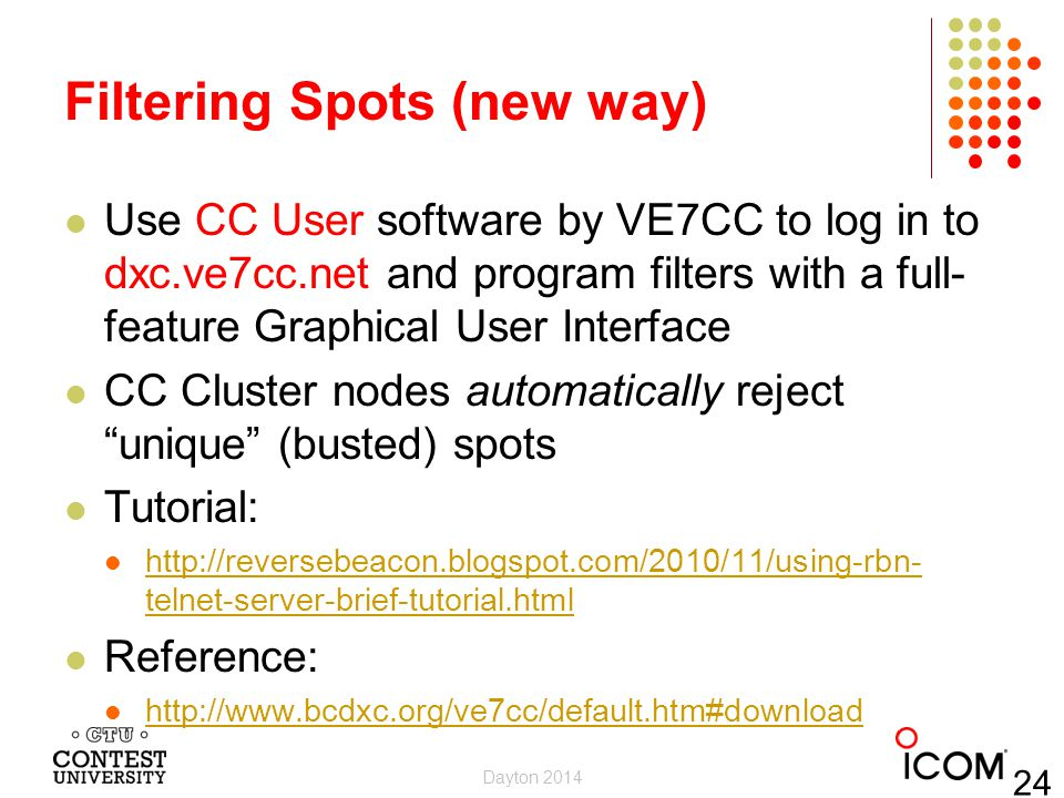 Filtering Spots (new way) Use CC User software by VE7CC to log in to dxc.ve7cc.net and program filters with a full- feature Graphical User Interface C