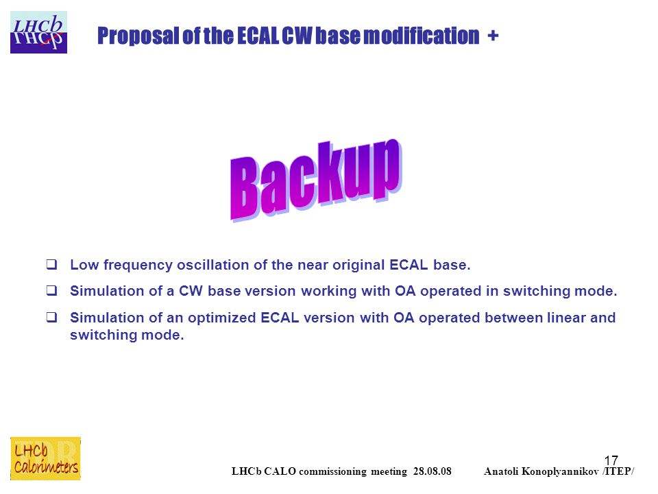 17 LHCb CALO commissioning meeting 28.08.08 Anatoli Konoplyannikov /ITEP/ Proposal of the ECAL CW base modification +  Low frequency oscillation of the near original ECAL base.