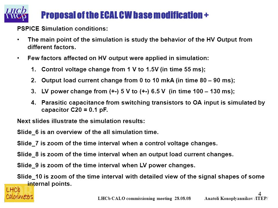 4 LHCb CALO commissioning meeting 28.08.08 Anatoli Konoplyannikov /ITEP/ Proposal of the ECAL CW base modification + PSPICE Simulation conditions: The main point of the simulation is study the behavior of the HV Output from different factors.