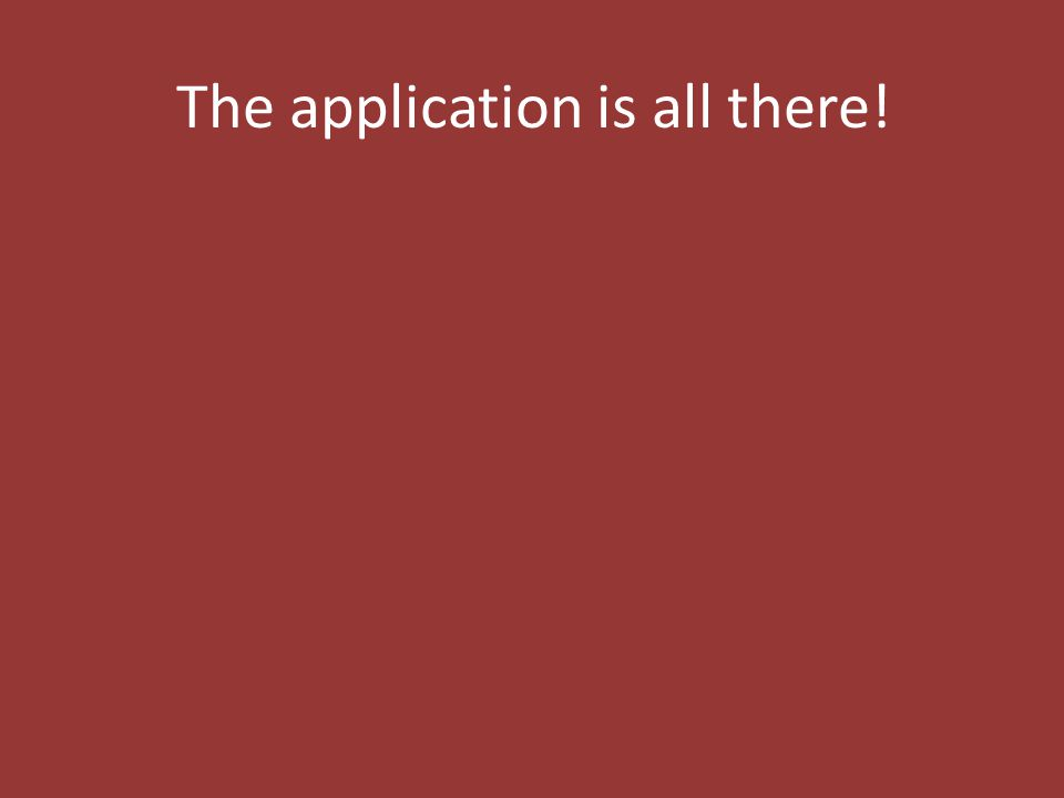 The application is all there!