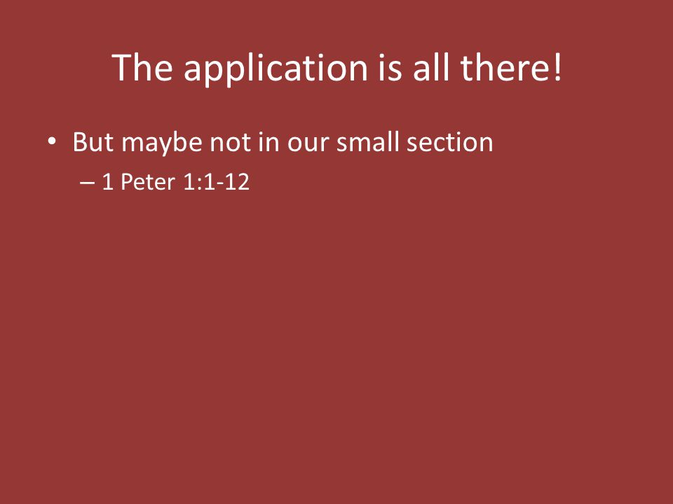 But maybe not in our small section – 1 Peter 1:1-12