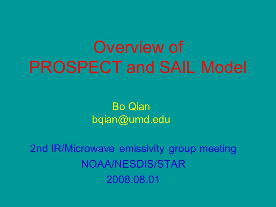 Overview of PROSPECT and SAIL Model 2nd IR/Microwave emissivity group meeting NOAA/NESDIS/STAR 2008.08.01 Bo Qian bqian@umd.edu