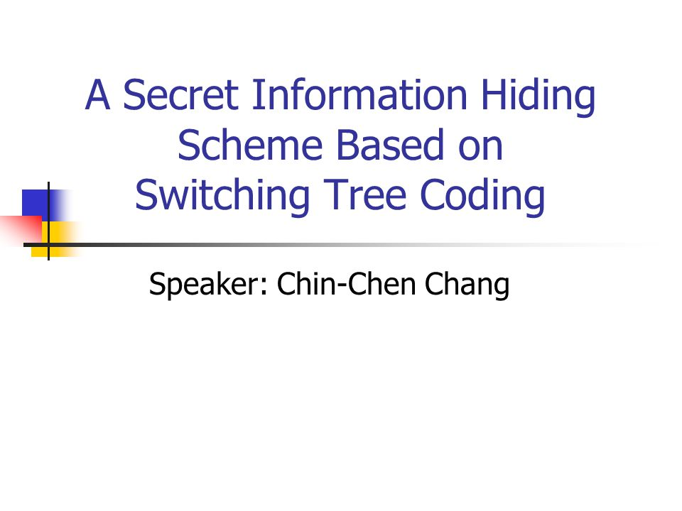 A Secret Information Hiding Scheme Based on Switching Tree Coding Speaker: Chin-Chen Chang