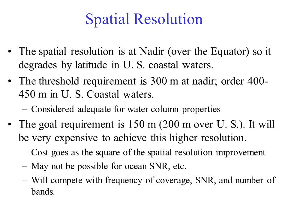 Spatial Resolution The spatial resolution is at Nadir (over the Equator) so it degrades by latitude in U.