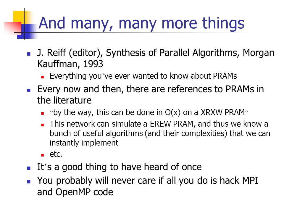 And many, many more things J. Reiff (editor), Synthesis of Parallel Algorithms, Morgan Kauffman, 1993 Everything you ' ve ever wanted to know about PR