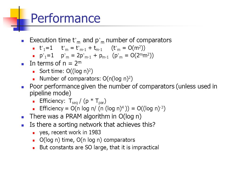 Performance Execution time t ' m and p ' m number of comparators t ' 1 =1 t ' m = t ' m-1 + t m-1 (t ' m = O(m 2 )) p ' 1 =1 p ' m = 2p ' m-1 + p m-1