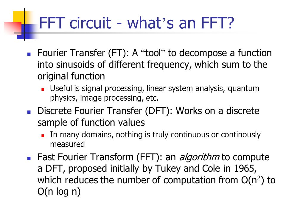 """FFT circuit - what ' s an FFT? Fourier Transfer (FT): A """" tool """" to decompose a function into sinusoids of different frequency, which sum to the origi"""