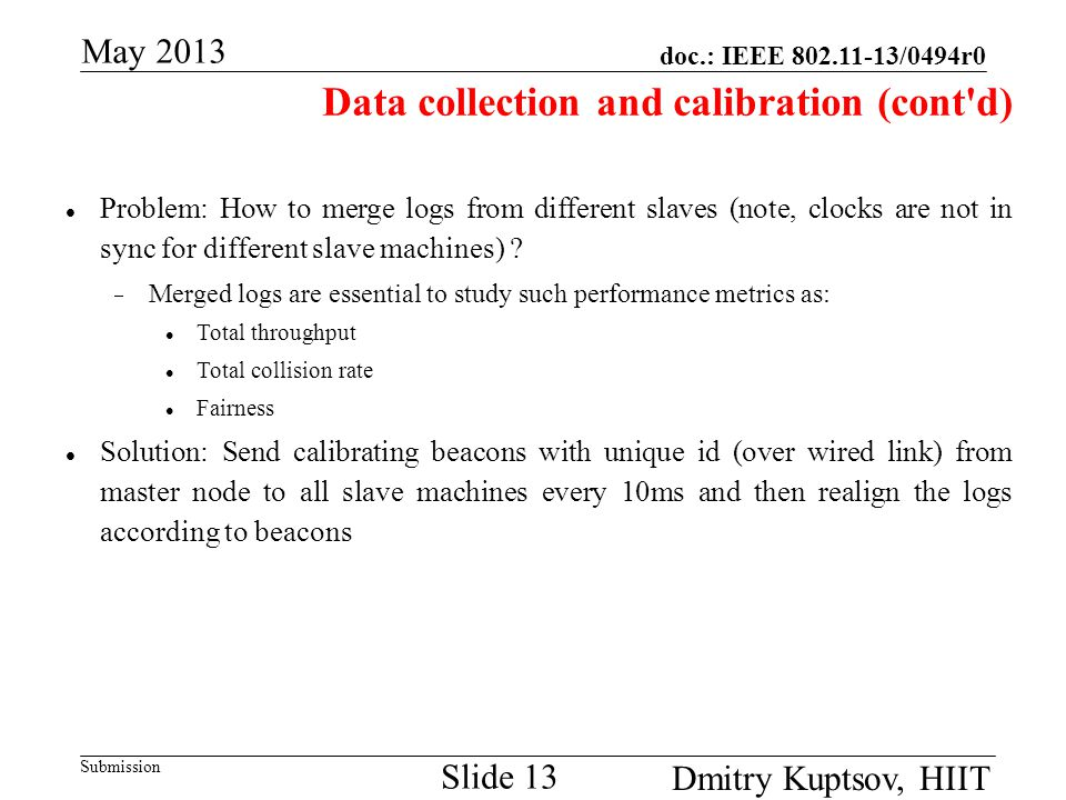 doc.: IEEE 802.11-13/0494r0 Submission May 2013 Dmitry Kuptsov, HIIT Slide 13 Problem: How to merge logs from different slaves (note, clocks are not i