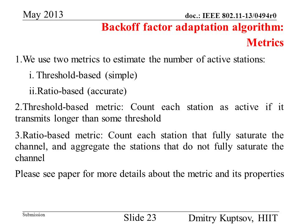 doc.: IEEE 802.11-13/0494r0 Submission May 2013 Dmitry Kuptsov, HIIT Slide 23 Backoff factor adaptation algorithm: Metrics 1.We use two metrics to est