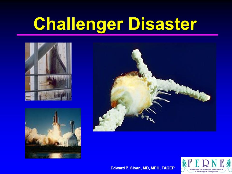 Edward P. Sloan, MD, MPH, FACEP Challenger Disaster