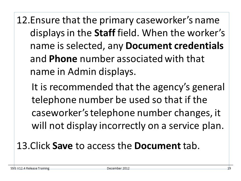 12.Ensure that the primary caseworker's name displays in the Staff field.