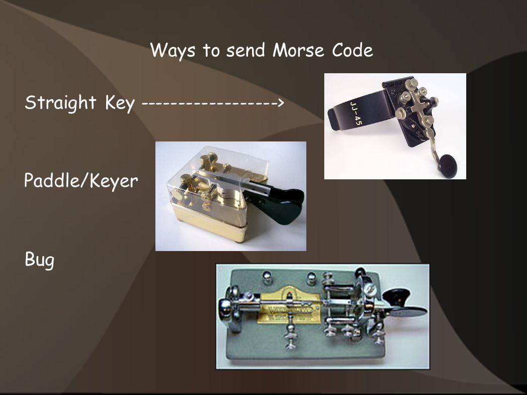 Ways to send Morse Code Straight Key ------------------> Paddle/Keyer Bug