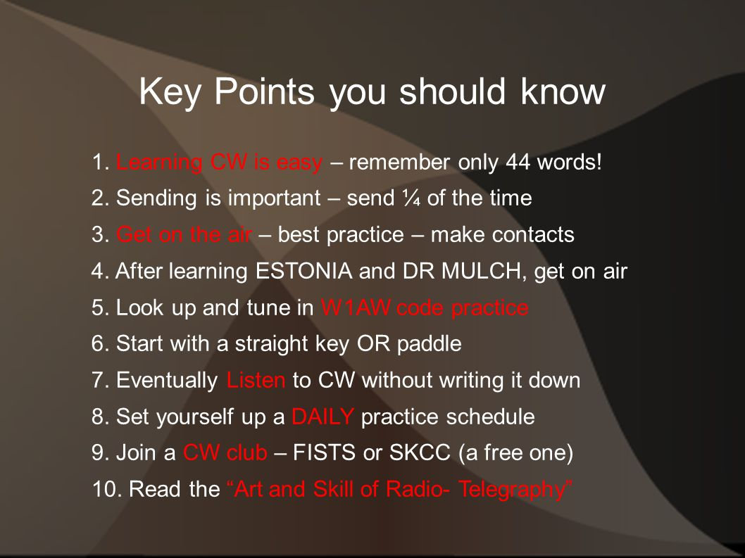 Key Points you should know 1.Learning CW is easy – remember only 44 words.