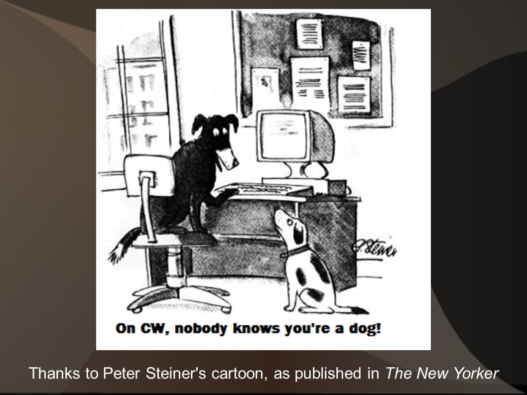 Thanks to Peter Steiner s cartoon, as published in The New Yorker