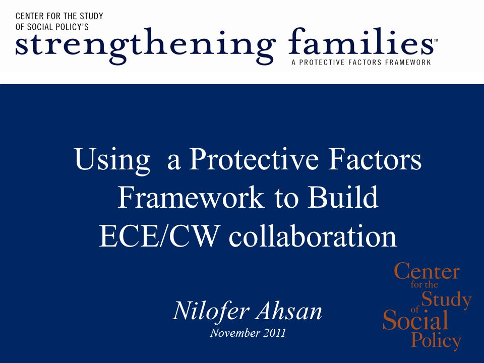 Using a Protective Factors Framework to Build ECE/CW collaboration Nilofer Ahsan November 2011
