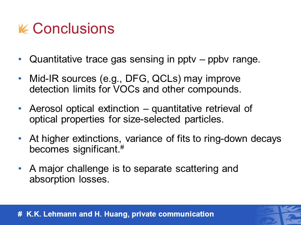 Conclusions Quantitative trace gas sensing in pptv – ppbv range. Mid-IR sources (e.g., DFG, QCLs) may improve detection limits for VOCs and other comp