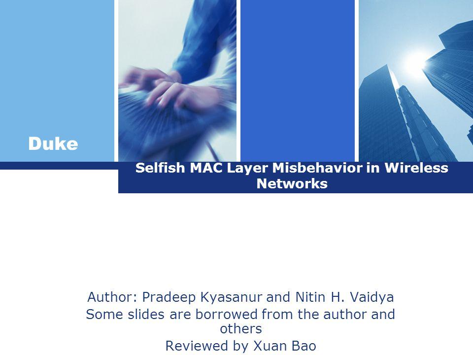 Duke Selfish MAC Layer Misbehavior in Wireless Networks Author: Pradeep Kyasanur and Nitin H.