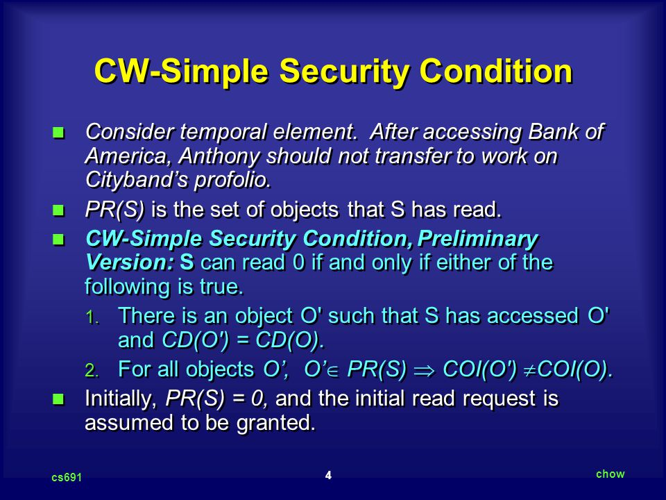 4 cs691 chow CW-Simple Security Condition Consider temporal element. After accessing Bank of America, Anthony should not transfer to work on Cityband'
