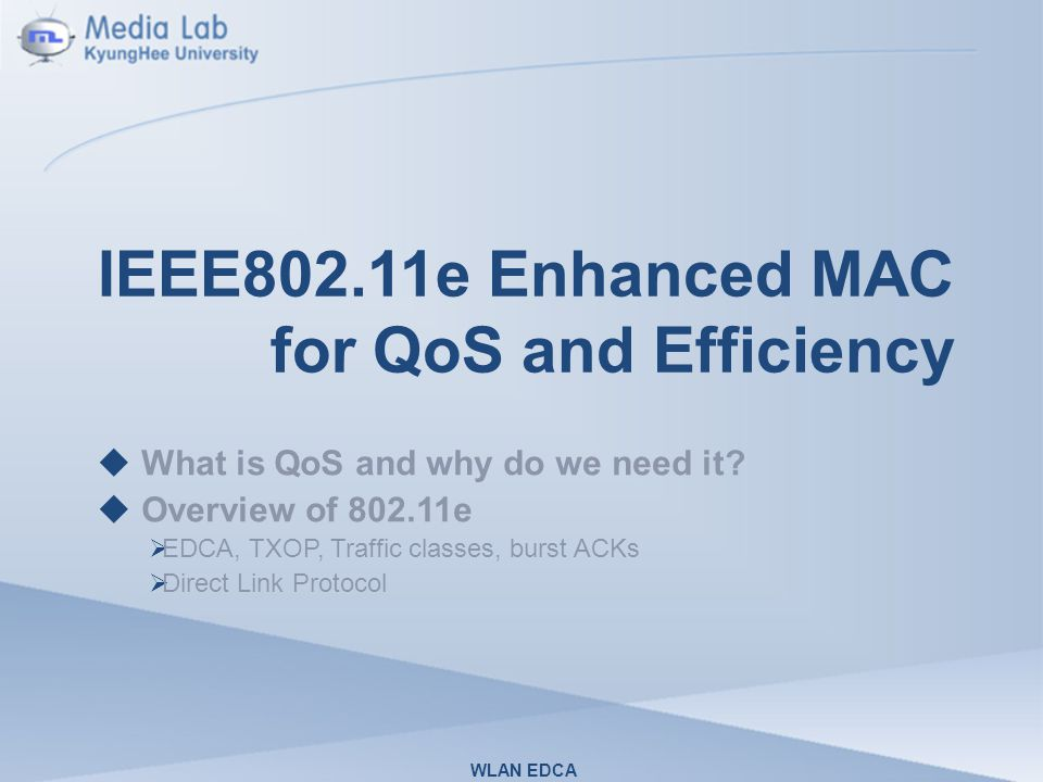 IEEE 802.11e Access Category WLAN EDCA IEEE 802.11e station with four backoff entities Eight priorities 0-7 according to 802.1D are Mapped to four access actegories (Acs) 7 6 5 4 3 0 2 1 Four access categories (Acs) representing four priority to four access actegories (Acs) High Priority Low Priority Backoff : AIFS[AC_VO] CWmin[AC_VO] Cwmax[AC_VO] Backoff : AIFS[AC_VI] CWmin[AC_VI] Cwmax[AC_VI] Backoff : AIFS[AC_BE] CWmin[AC_BE] Cwmax[AC_BE] Backoff : AIFS[AC_BK] CWmin[AC_BK] Cwmax[AC_BK] Upon parallel access at the same slot, the higher-priority AC Backoff entity transmits; the other backoff entity entities act as if Collision occurred transmission Backoff : DIFS 15 1023 One priority Backoff entity transmission AIFS = 2,3 ….(for station AIFS= SIFS+aSlotTime x AIFSN