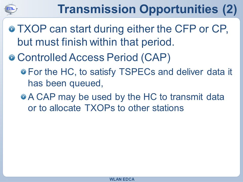 Transmission Opportunities (2) TXOP can start during either the CFP or CP, but must finish within that period.