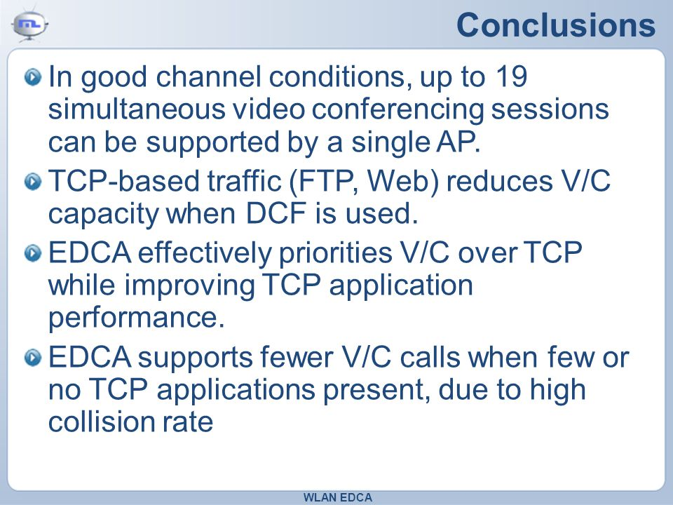 Conclusions In good channel conditions, up to 19 simultaneous video conferencing sessions can be supported by a single AP.