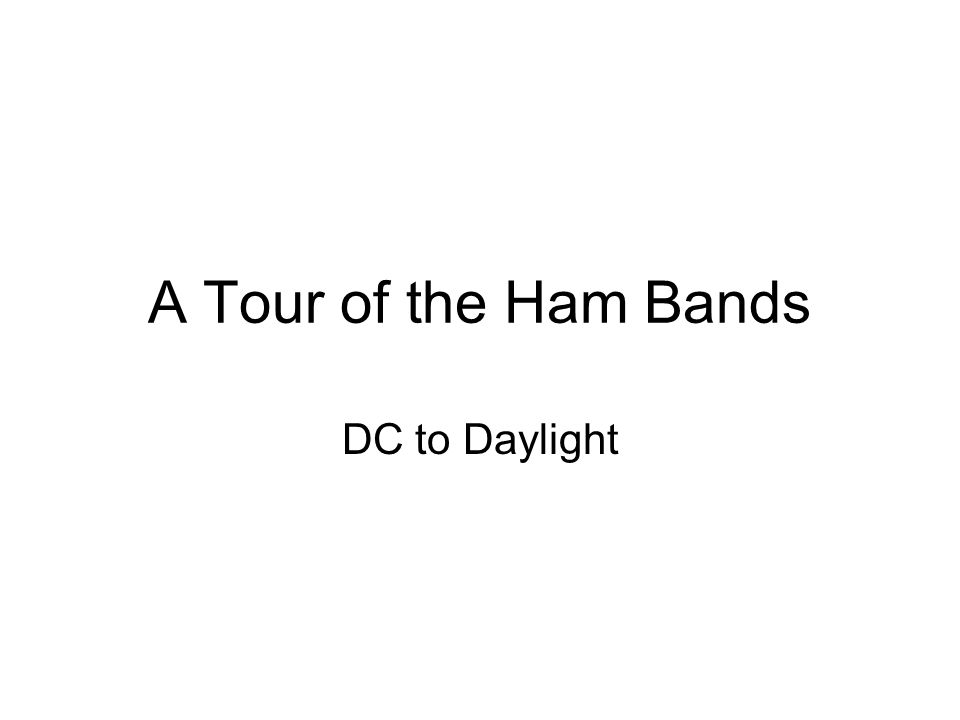 A Tour of the Ham Bands DC to Daylight