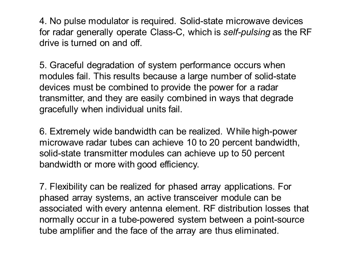 4. No pulse modulator is required. Solid-state microwave devices for radar generally operate Class-C, which is self-pulsing as the RF drive is turned