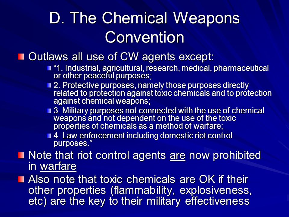 D. The Chemical Weapons Convention Outlaws all use of CW agents except: 1.