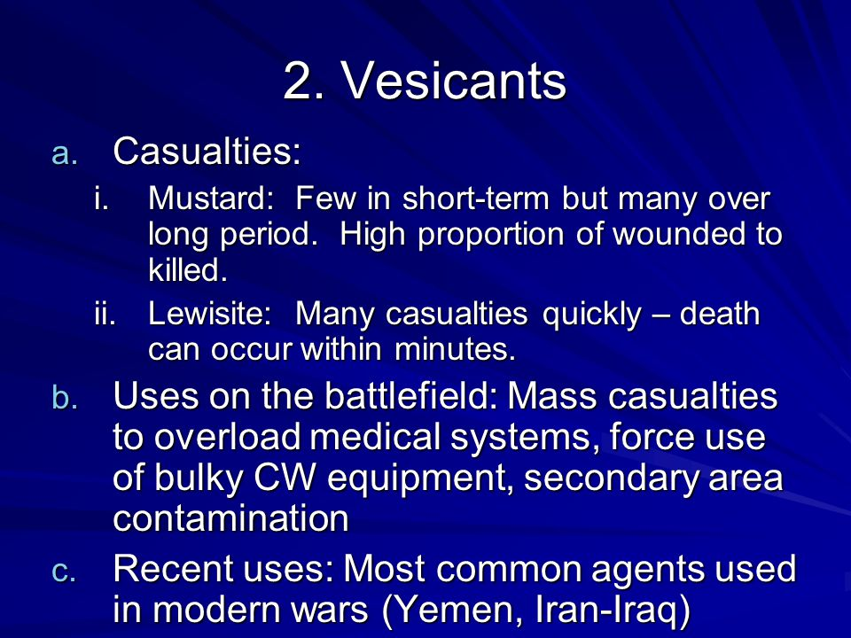 2. Vesicants a. Casualties: i.Mustard: Few in short-term but many over long period.