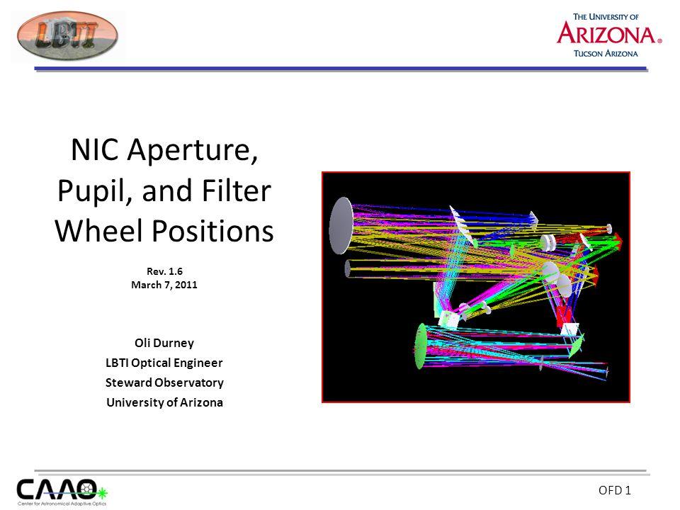 OFD 1 Oli Durney LBTI Optical Engineer Steward Observatory University of Arizona NIC Aperture, Pupil, and Filter Wheel Positions Rev. 1.6 March 7, 201