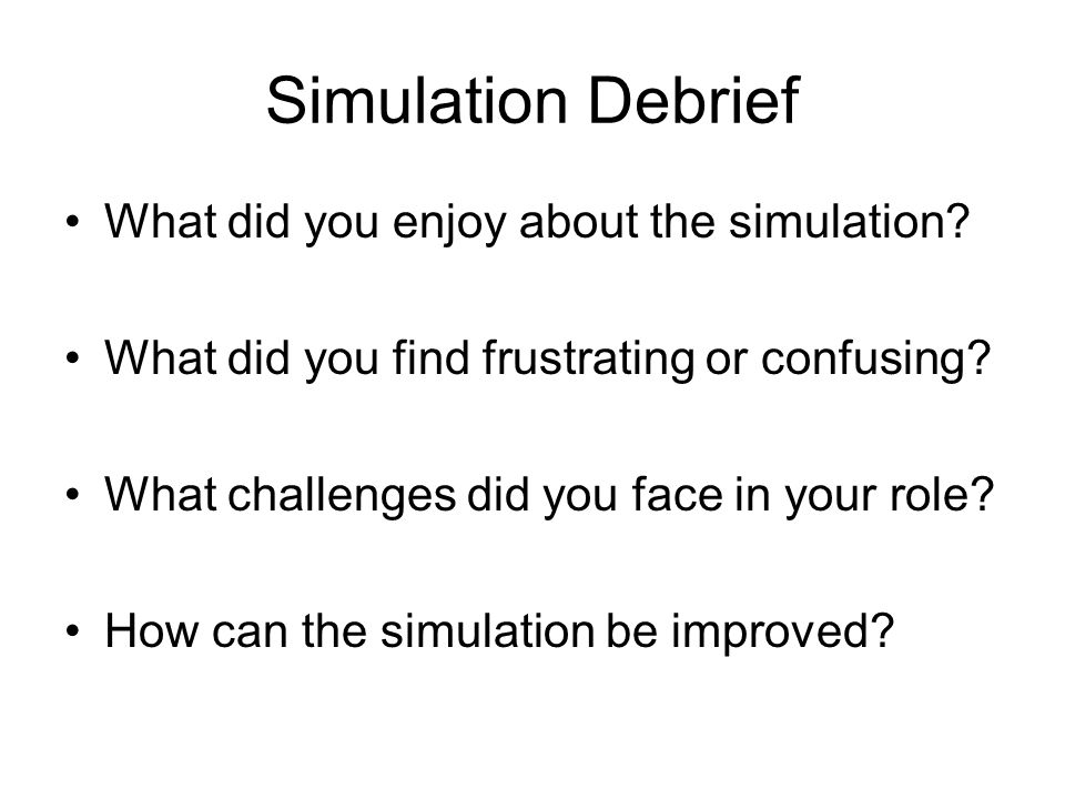 Simulation Debrief What did you enjoy about the simulation.