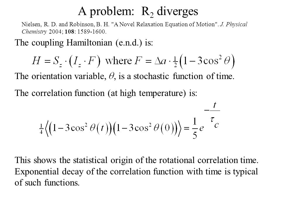 A problem: R 2 diverges The coupling Hamiltonian (e.n.d.) is: The orientation variable,, is a stochastic function of time.
