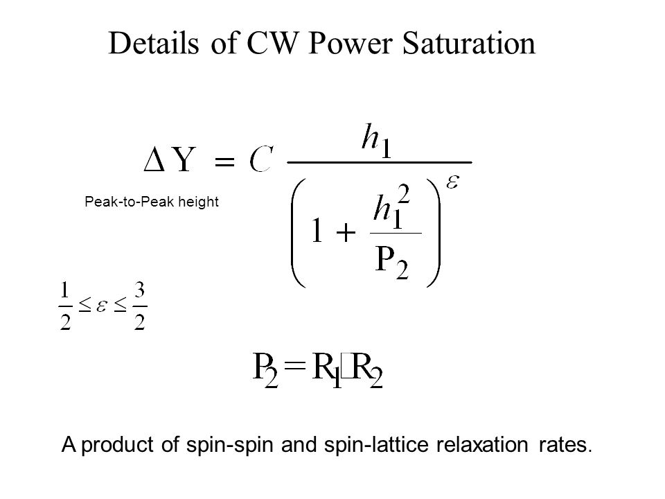 Details of CW Power Saturation Peak-to-Peak height A product of spin-spin and spin-lattice relaxation rates.