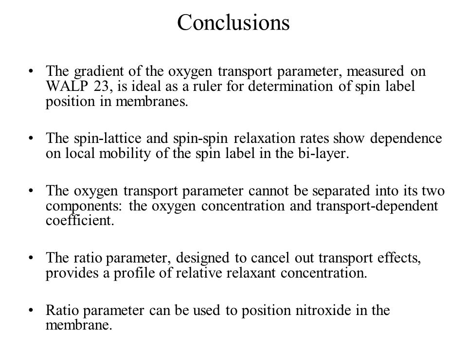 Conclusions The gradient of the oxygen transport parameter, measured on WALP 23, is ideal as a ruler for determination of spin label position in membr