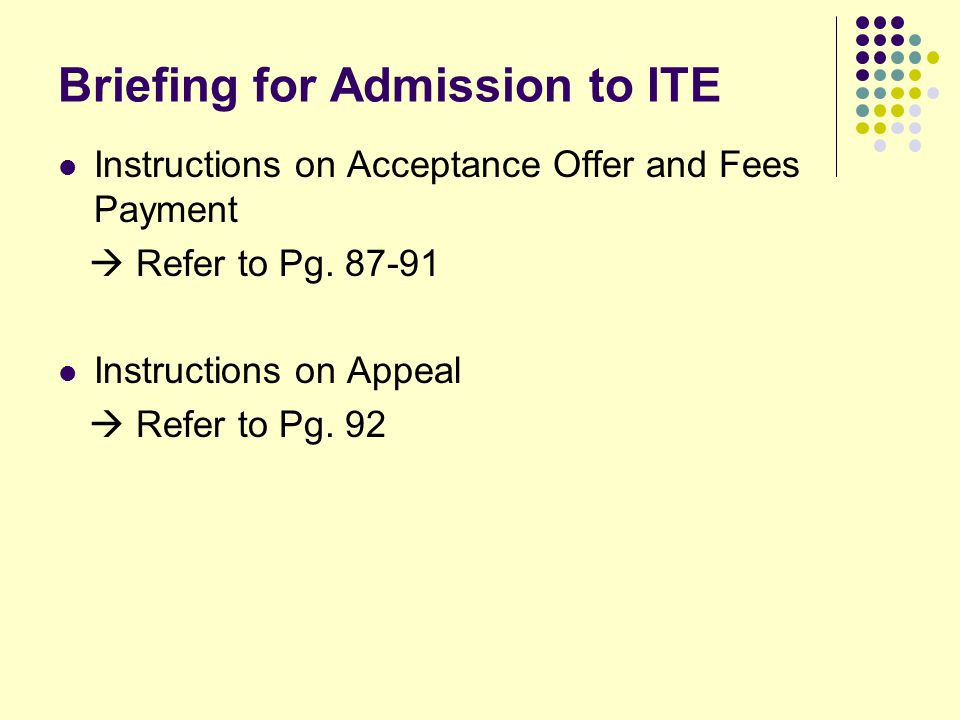 Briefing for Admission to ITE Instructions on Acceptance Offer and Fees Payment  Refer to Pg.
