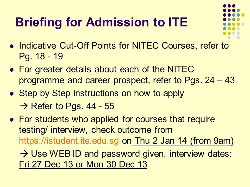 Briefing for Admission to ITE Indicative Cut-Off Points for NITEC Courses, refer to Pg.