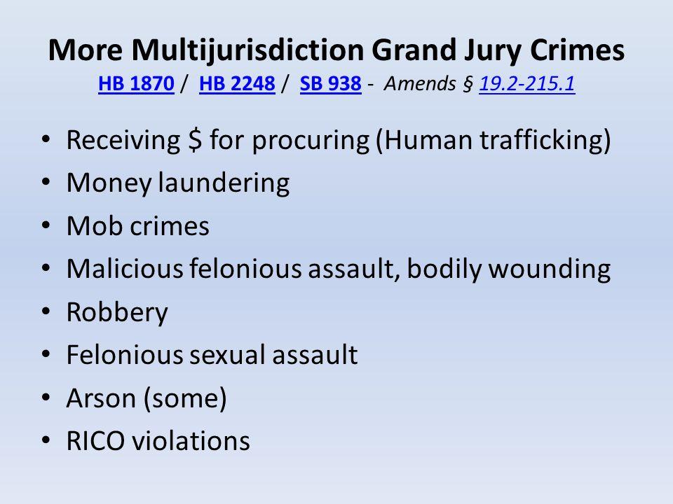 More Multijurisdiction Grand Jury Crimes HB 1870 / HB 2248 / SB 938 - Amends § 19.2-215.1 HB 1870HB 2248SB 93819.2-215.1 Receiving $ for procuring (Hu