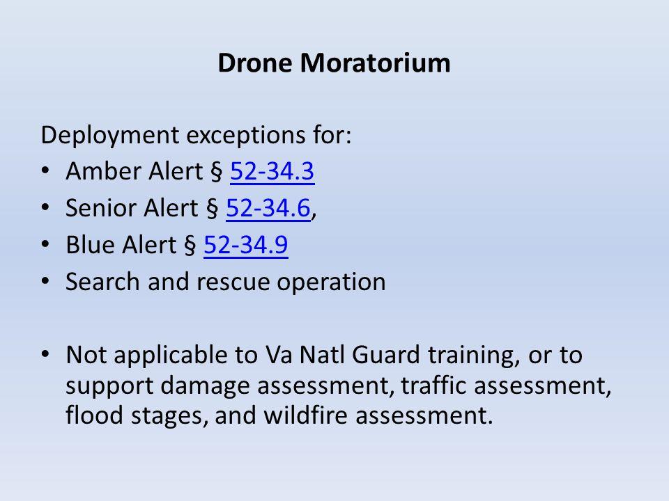 Drone Moratorium Deployment exceptions for: Amber Alert § 52-34.352-34.3 Senior Alert § 52-34.6,52-34.6 Blue Alert § 52-34.952-34.9 Search and rescue
