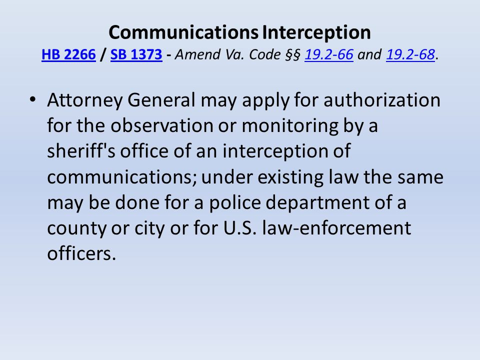 Communications Interception HB 2266 / SB 1373 - Amend Va. Code §§ 19.2-66 and 19.2-68. HB 2266SB 137319.2-6619.2-68 Attorney General may apply for aut