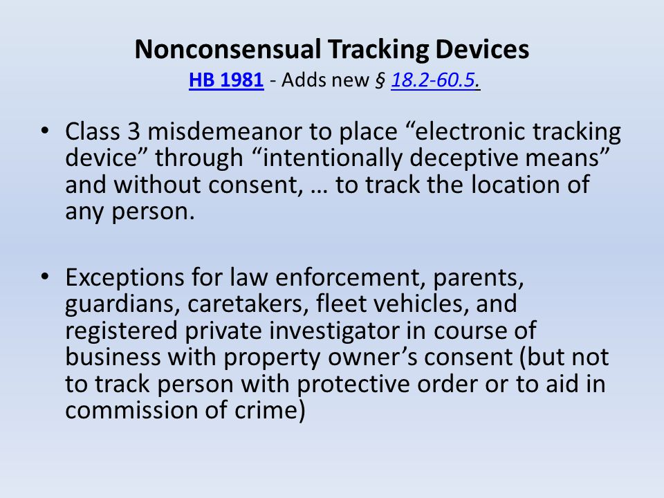 """Nonconsensual Tracking Devices HB 1981 - Adds new § 18.2-60.5.HB 198118.2-60.5 Class 3 misdemeanor to place """"electronic tracking device"""" through """"inte"""