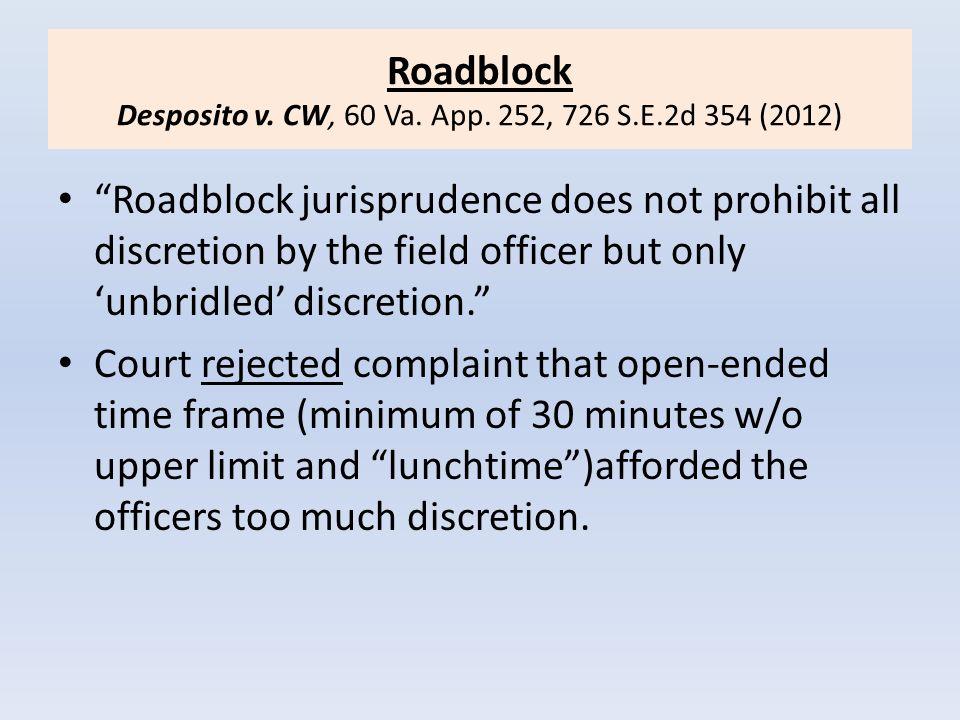 "Roadblock Desposito v. CW, 60 Va. App. 252, 726 S.E.2d 354 (2012) ""Roadblock jurisprudence does not prohibit all discretion by the field officer but o"