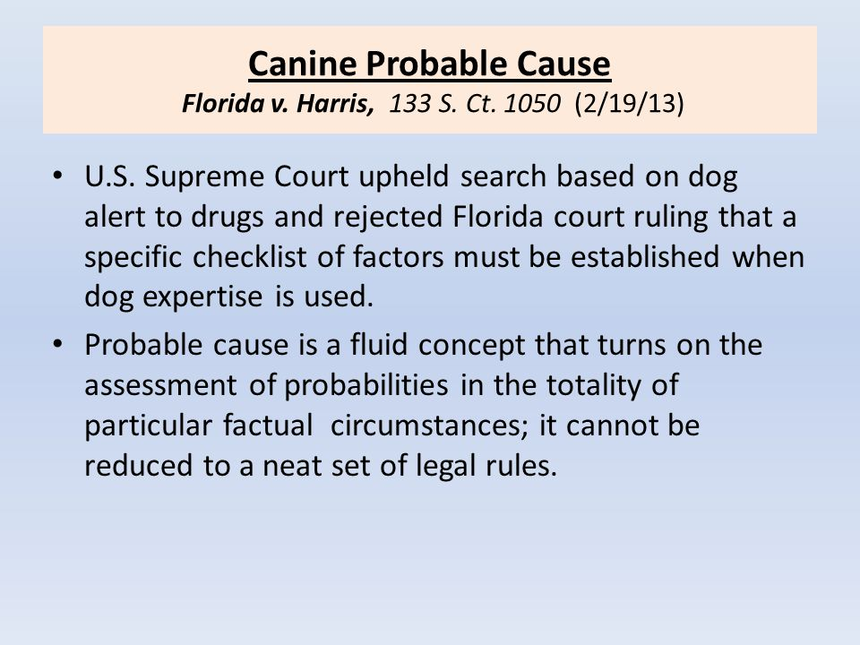 Canine Probable Cause Florida v.Harris, 133 S. Ct.