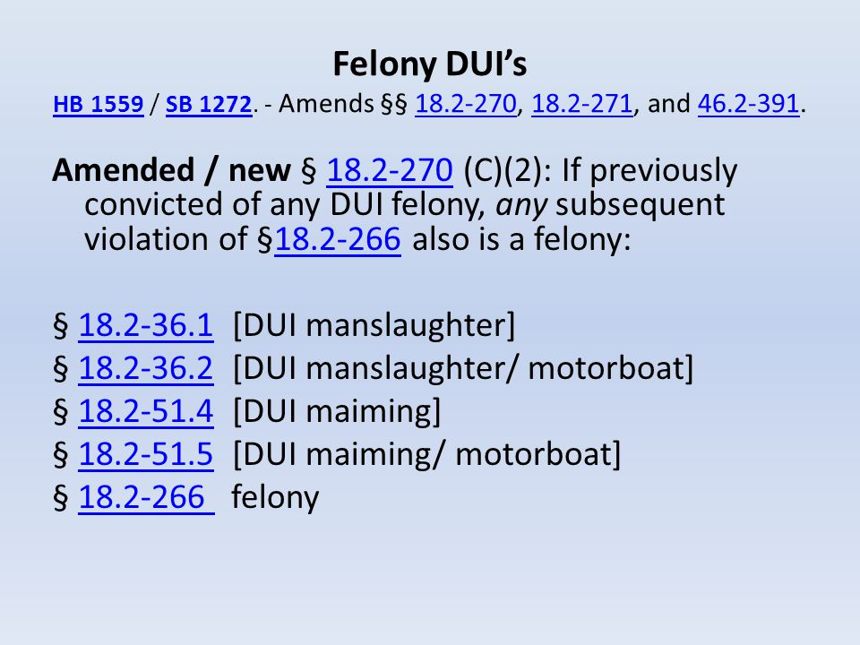 Felony DUI's HB 1559 / SB 1272. - Amends §§ 18.2-270, 18.2-271, and 46.2-391. HB 1559SB 127218.2-27018.2-27146.2-391 Amended / new § 18.2-270 (C)(2):
