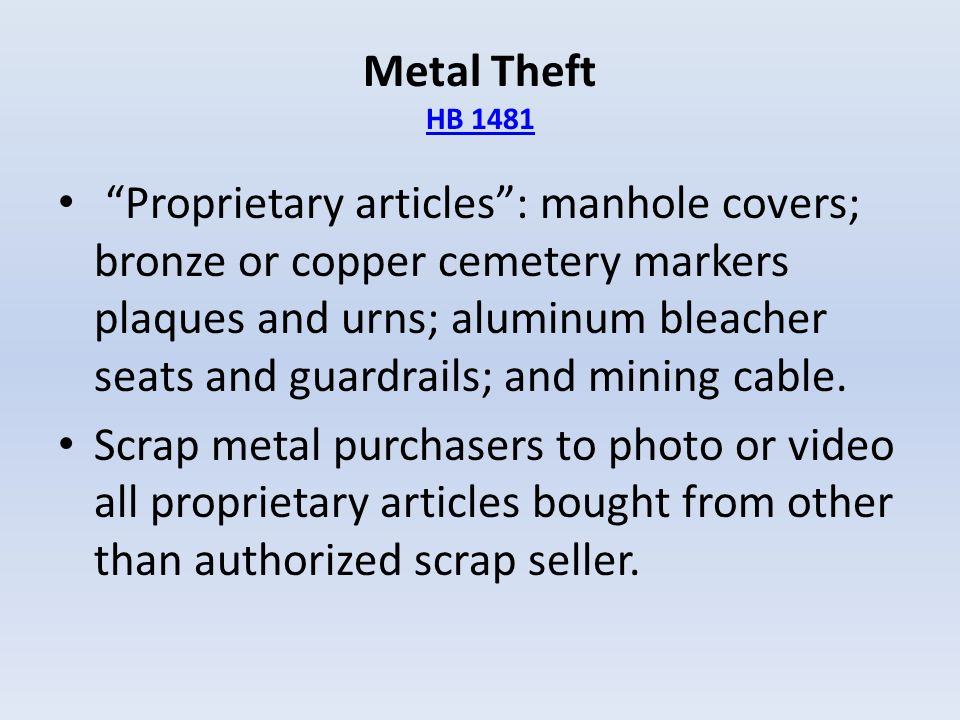 """Metal Theft HB 1481 HB 1481 """"Proprietary articles"""": manhole covers; bronze or copper cemetery markers plaques and urns; aluminum bleacher seats and gu"""
