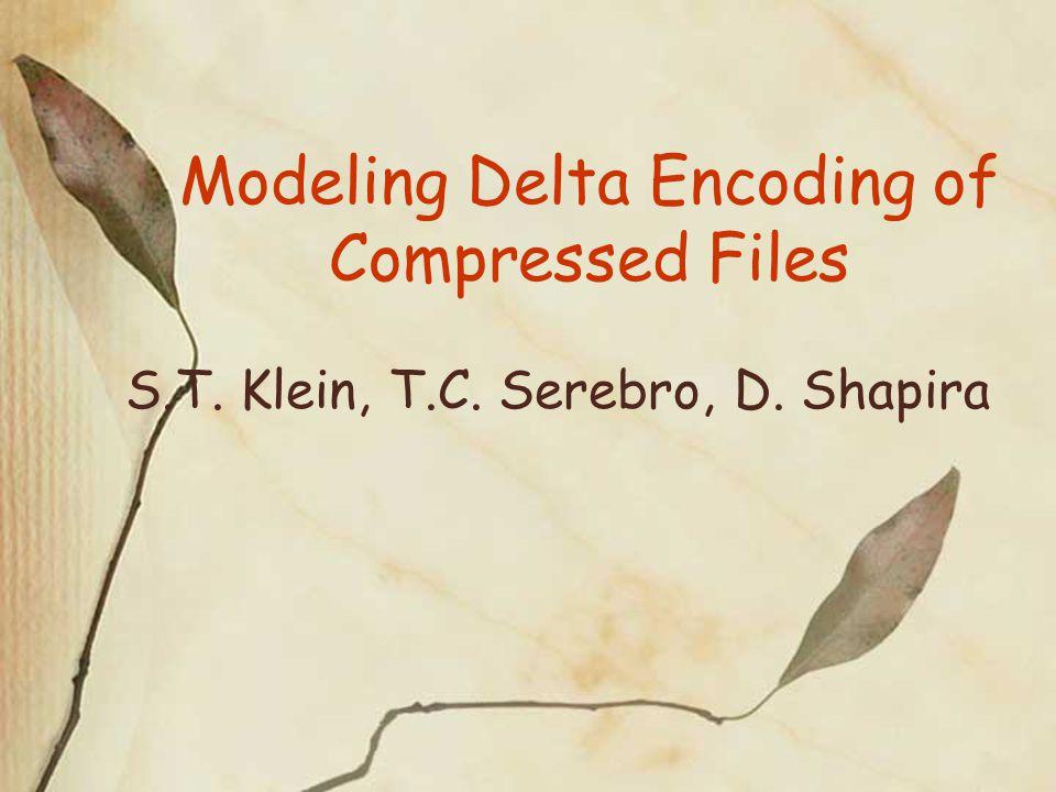 Modeling Delta Encoding of Compressed Files S.T. Klein, T.C. Serebro, D. Shapira