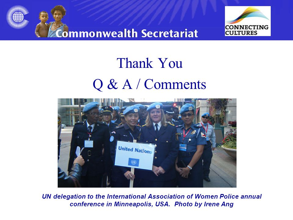 Thank You Q & A / Comments UN delegation to the International Association of Women Police annual conference in Minneapolis, USA.