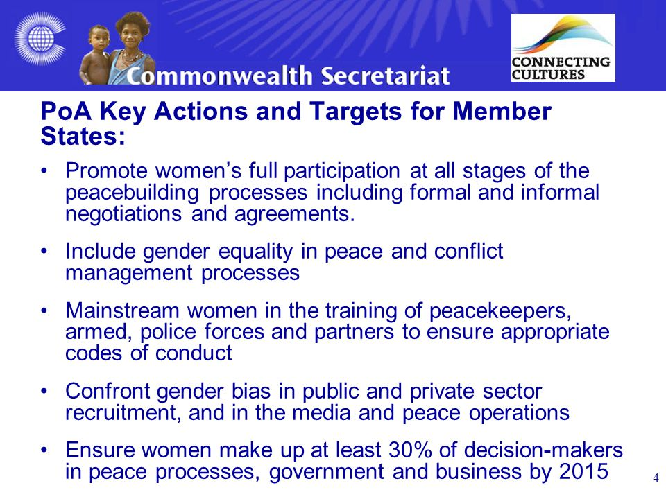 4 PoA Key Actions and Targets for Member States: Promote women's full participation at all stages of the peacebuilding processes including formal and informal negotiations and agreements.