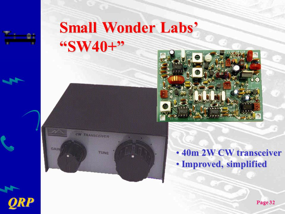 "QRP Page 32 Small Wonder Labs' ""SW40+"" 40m 2W CW transceiver 40m 2W CW transceiver Improved, simplified Improved, simplified"